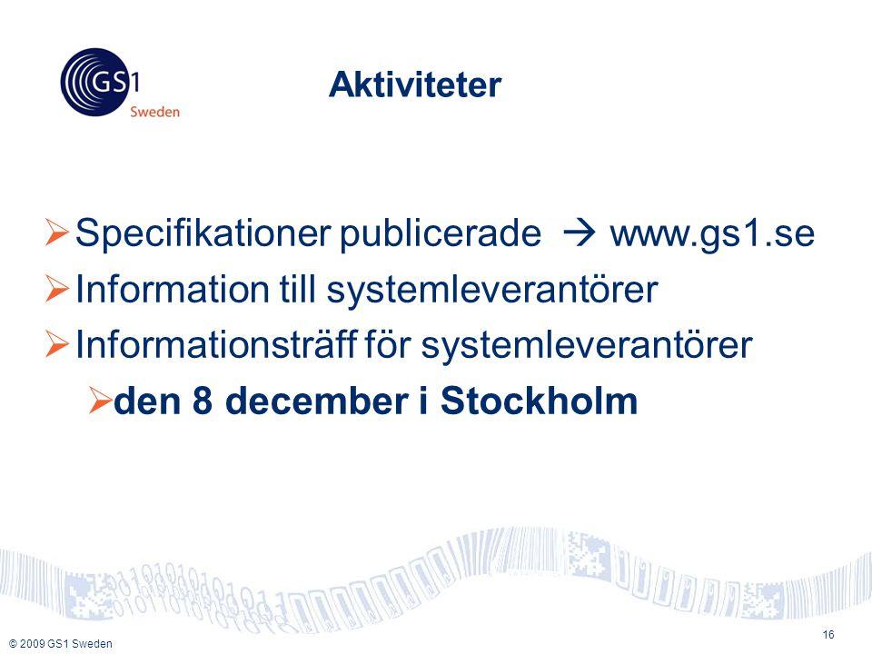 © 2009 GS1 Sweden Aktiviteter  Specifikationer publicerade  www.gs1.se  Information till systemleverantörer  Informationsträff för systemleverantörer  den 8 december i Stockholm 16