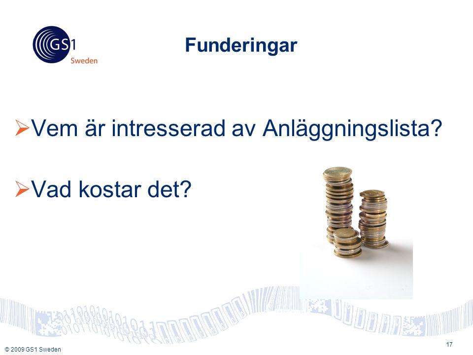 © 2009 GS1 Sweden Funderingar  Vem är intresserad av Anläggningslista?  Vad kostar det? 17