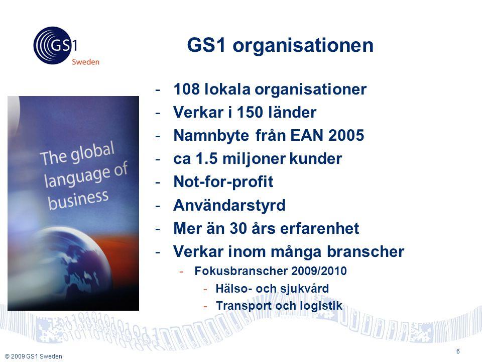 © 2009 GS1 Sweden -108 lokala organisationer -Verkar i 150 länder -Namnbyte från EAN 2005 -ca 1.5 miljoner kunder -Not-for-profit -Användarstyrd -Mer än 30 års erfarenhet -Verkar inom många branscher -Fokusbranscher 2009/2010 -Hälso- och sjukvård -Transport och logistik 6 GS1 organisationen