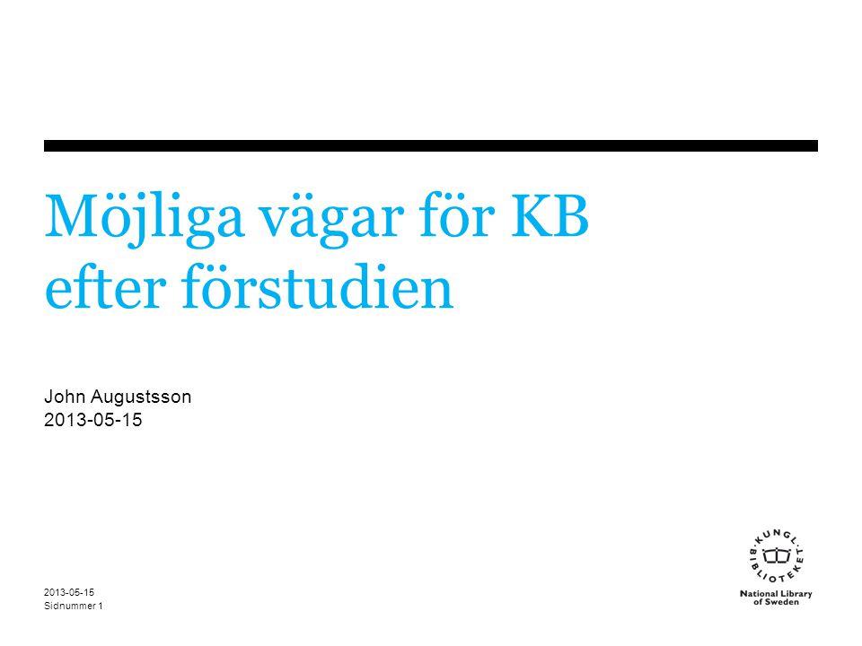 Sidnummer 2013-05-15 1 Möjliga vägar för KB efter förstudien John Augustsson 2013-05-15