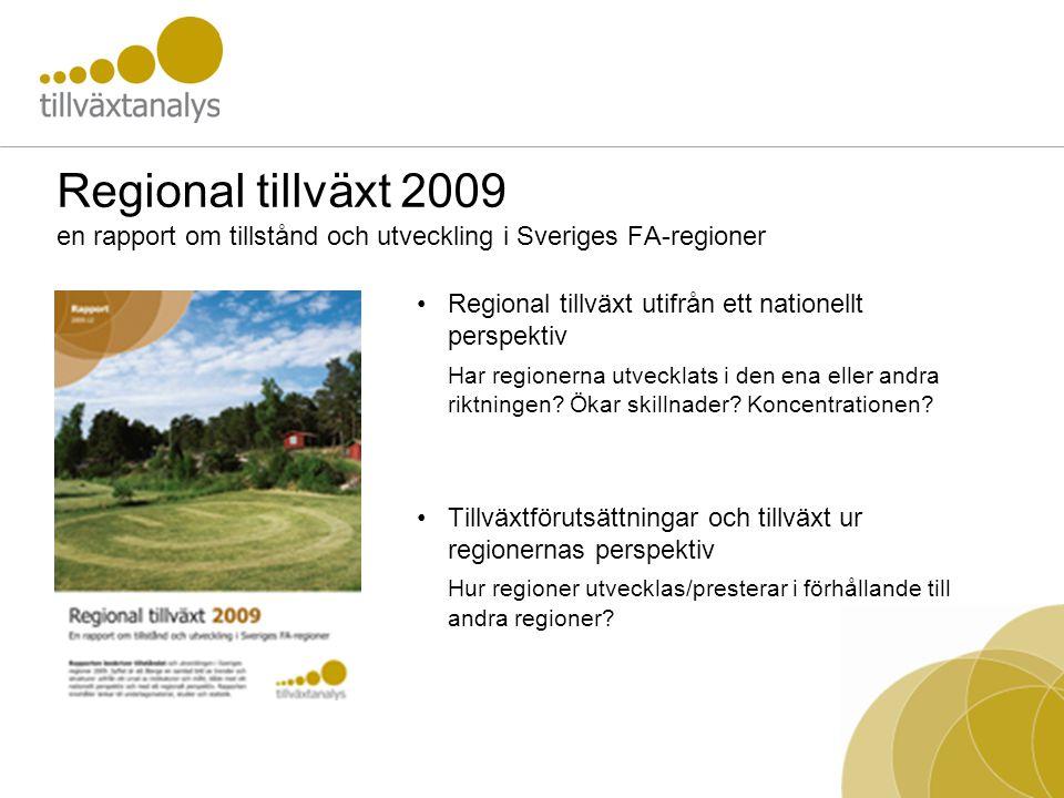 Regional tillväxt 2009 en rapport om tillstånd och utveckling i Sveriges FA-regioner Regional tillväxt utifrån ett nationellt perspektiv Har regionerna utvecklats i den ena eller andra riktningen.