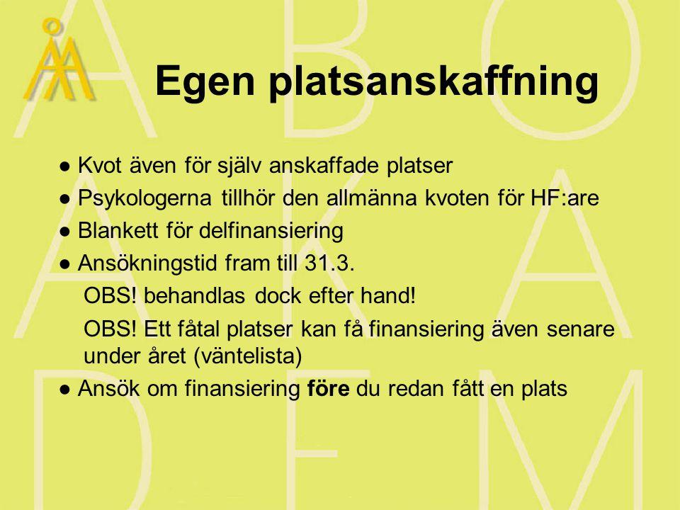 Egen platsanskaffning ● Kvot även för själv anskaffade platser ● Psykologerna tillhör den allmänna kvoten för HF:are ● Blankett för delfinansiering ● Ansökningstid fram till 31.3.