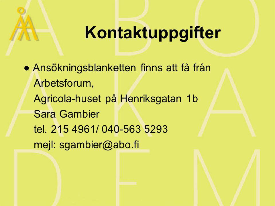 Kontaktuppgifter ● Ansökningsblanketten finns att få från Arbetsforum, Agricola-huset på Henriksgatan 1b Sara Gambier tel.