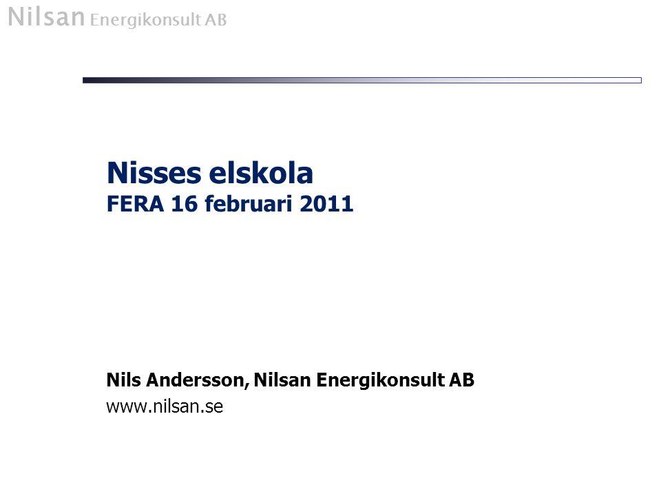 Nilsan Energikonsult AB Nils Andersson, Nilsan Energikonsult AB www.nilsan.se Nisses elskola FERA 16 februari 2011
