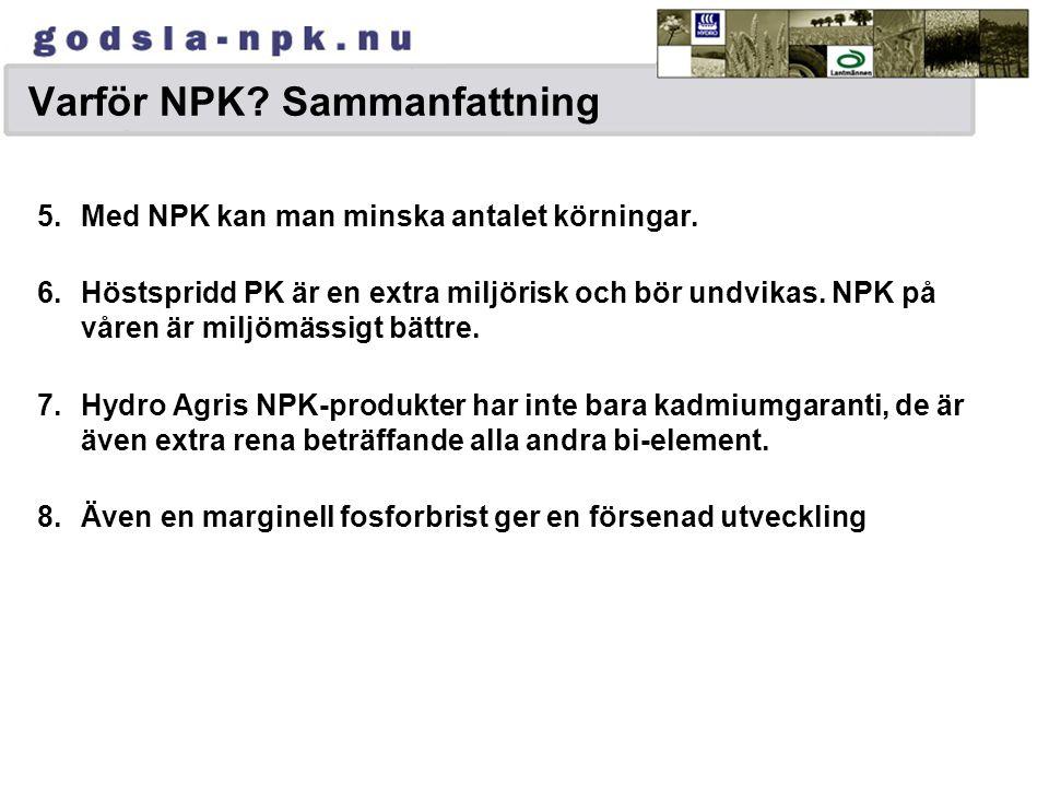 Varför NPK? Sammanfattning 5.Med NPK kan man minska antalet körningar. 6.Höstspridd PK är en extra miljörisk och bör undvikas. NPK på våren är miljömä