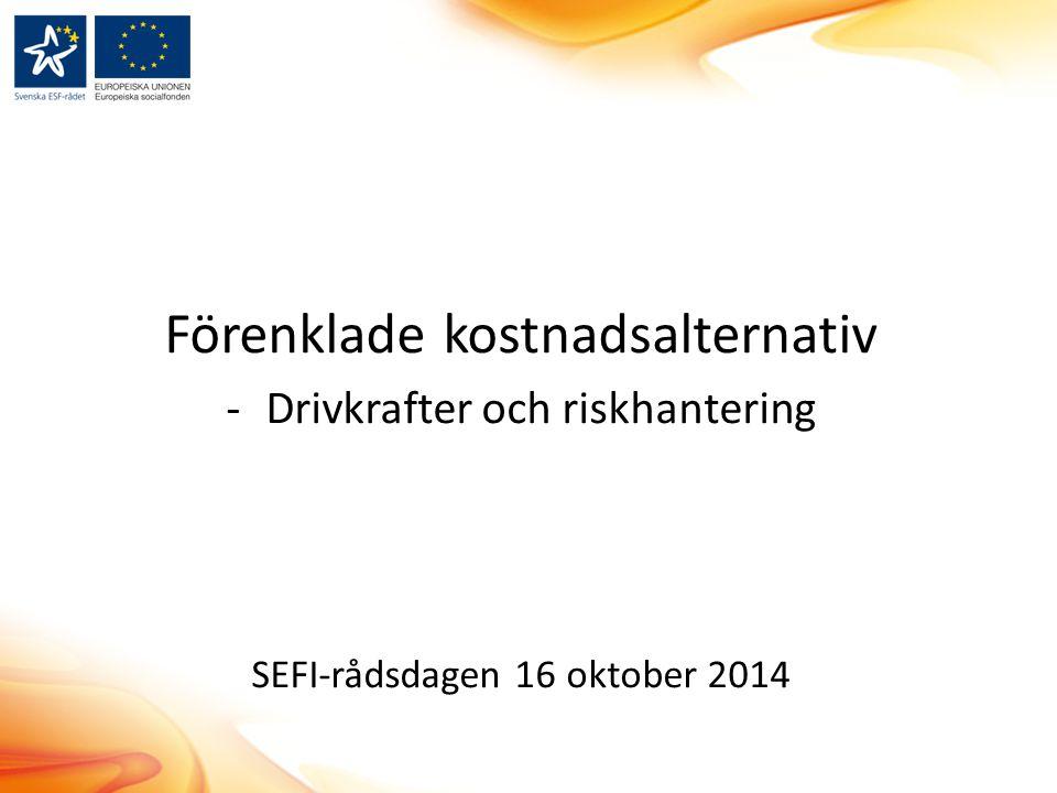 Förenklade kostnadsalternativ -Drivkrafter och riskhantering SEFI-rådsdagen 16 oktober 2014