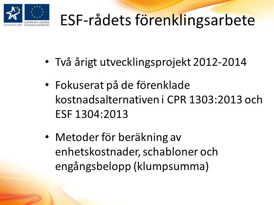 ESF-rådets förenklingsarbete Två årigt utvecklingsprojekt 2012-2014 Fokuserat på de förenklade kostnadsalternativen i CPR 1303:2013 och ESF 1304:2013