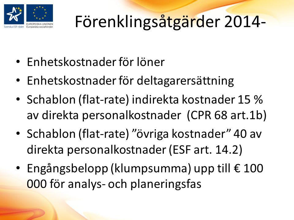 Förenklingsåtgärder 2014- Enhetskostnader för löner Enhetskostnader för deltagarersättning Schablon (flat-rate) indirekta kostnader 15 % av direkta pe