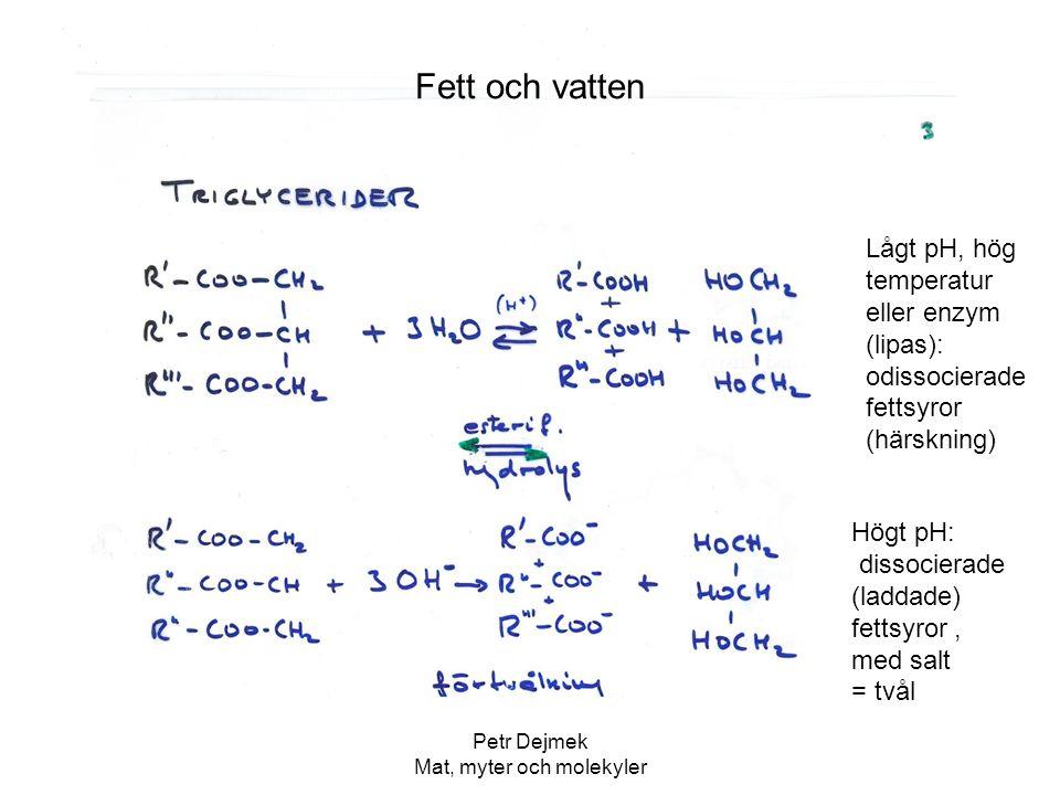 Petr Dejmek Mat, myter och molekyler Fett och vatten Lågt pH, hög temperatur eller enzym (lipas): odissocierade fettsyror (härskning) Högt pH: dissoci