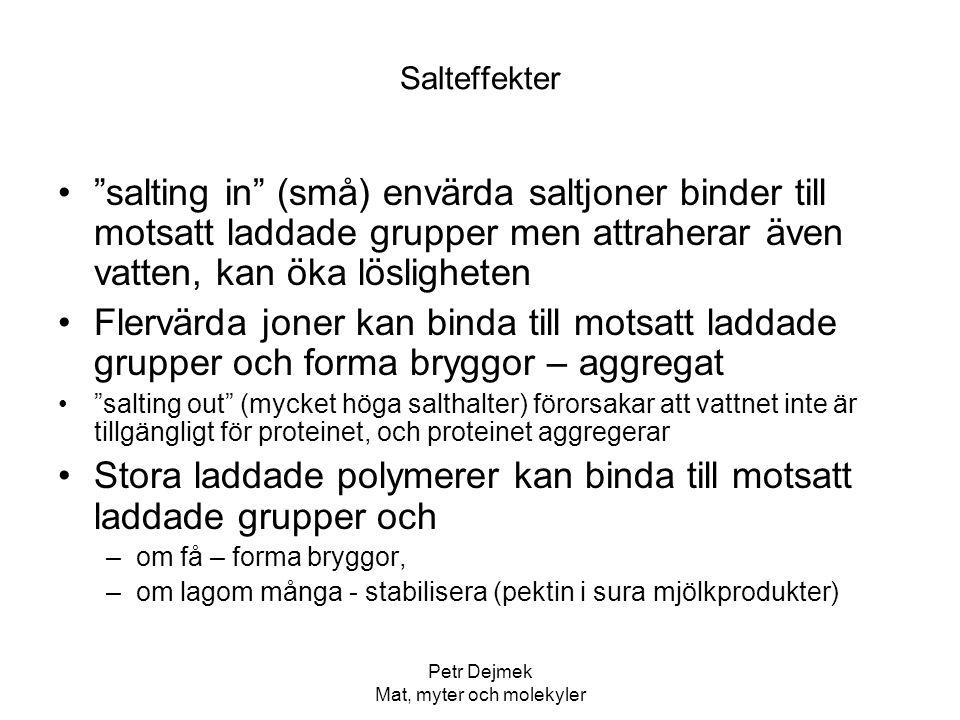 """Petr Dejmek Mat, myter och molekyler Salteffekter """"salting in"""" (små) envärda saltjoner binder till motsatt laddade grupper men attraherar även vatten,"""