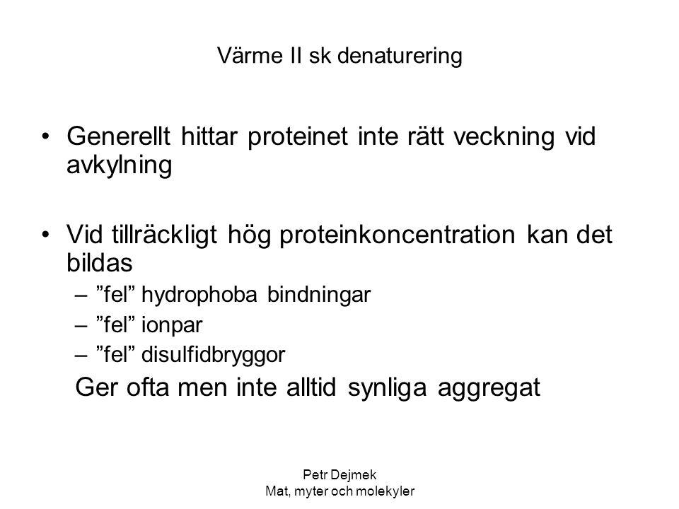 Petr Dejmek Mat, myter och molekyler Värme II sk denaturering Generellt hittar proteinet inte rätt veckning vid avkylning Vid tillräckligt hög protein