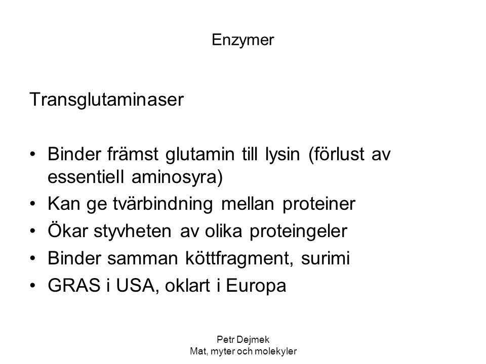 Petr Dejmek Mat, myter och molekyler Enzymer Transglutaminaser Binder främst glutamin till lysin (förlust av essentiell aminosyra) Kan ge tvärbindning