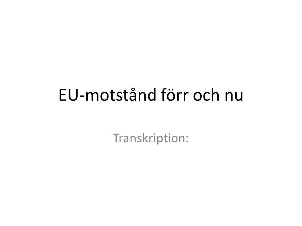 EU-motstånd förr och nu Transkription: