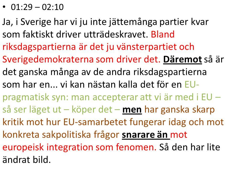 01:29 – 02:10 Ja, i Sverige har vi ju inte jättemånga partier kvar som faktiskt driver utträdeskravet.