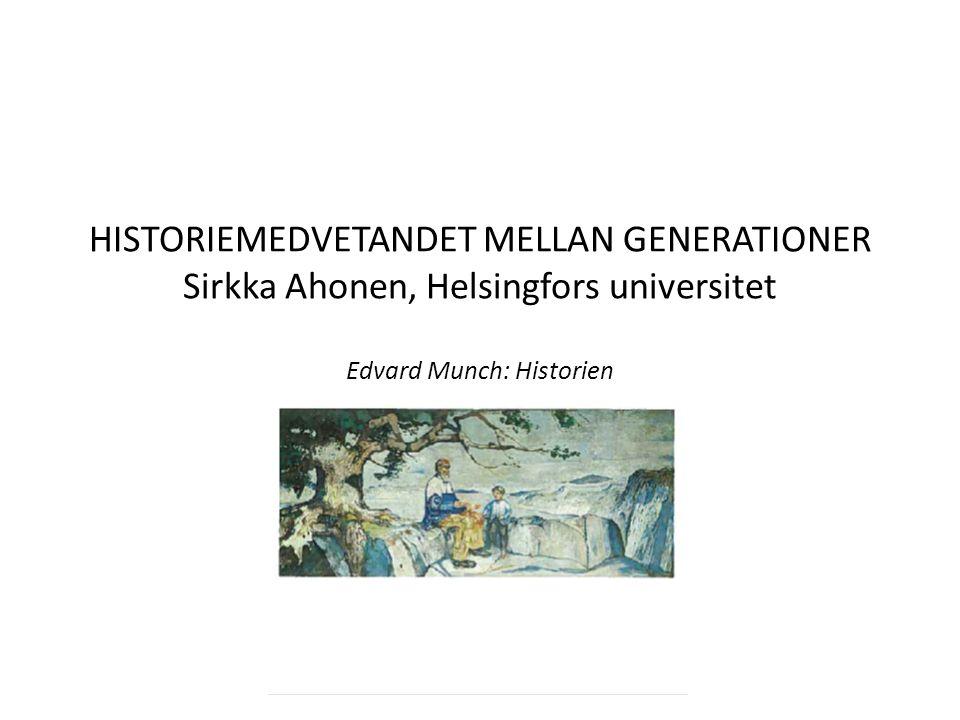 HISTORIEMEDVETANDET MELLAN GENERATIONER Sirkka Ahonen, Helsingfors universitet Edvard Munch: Historien