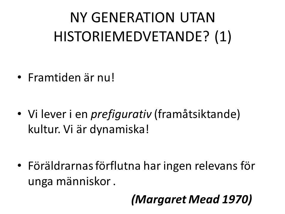 NY GENERATION UTAN HISTORIEMEDVETANDE? (1) Framtiden är nu! Vi lever i en prefigurativ (framåtsiktande) kultur. Vi är dynamiska! Föräldrarnas förflutn