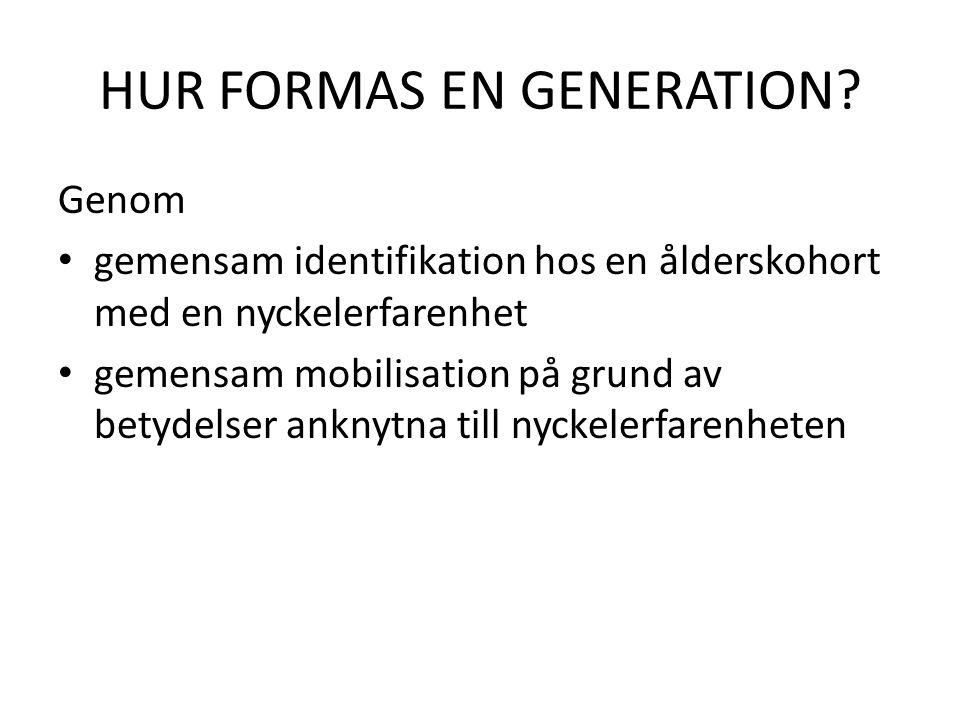 HUR FORMAS EN GENERATION? Genom gemensam identifikation hos en ålderskohort med en nyckelerfarenhet gemensam mobilisation på grund av betydelser ankny