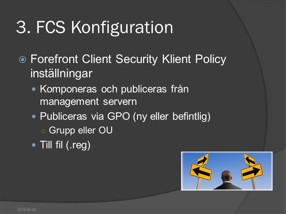 3. FCS Konfiguration  Forefront Client Security Klient Policy inställningar Komponeras och publiceras från management servern Publiceras via GPO (ny