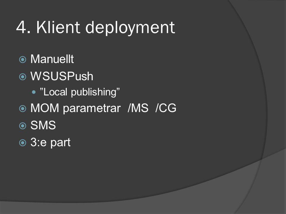 "4. Klient deployment  Manuellt  WSUSPush ""Local publishing""  MOM parametrar /MS /CG  SMS  3:e part"