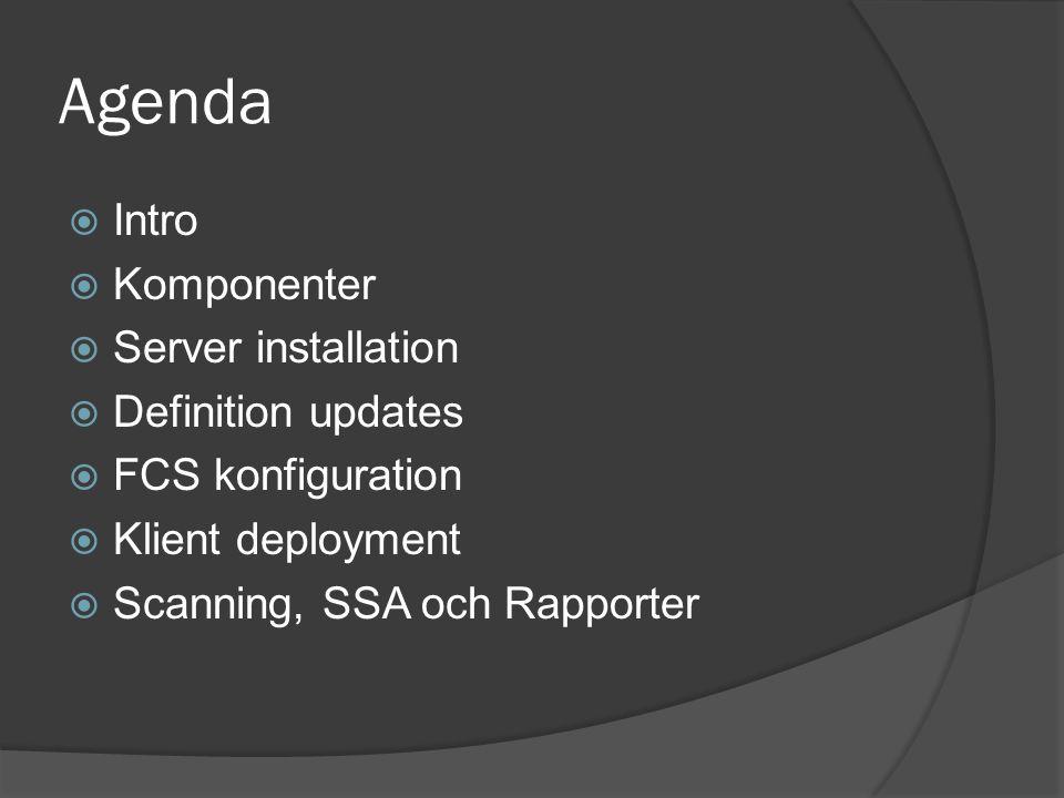 Agenda  Intro  Komponenter  Server installation  Definition updates  FCS konfiguration  Klient deployment  Scanning, SSA och Rapporter