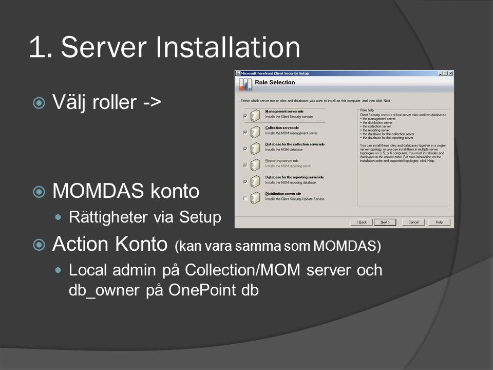 1. Server Installation  Välj roller ->  MOMDAS konto Rättigheter via Setup  Action Konto (kan vara samma som MOMDAS) Local admin på Collection/MOM