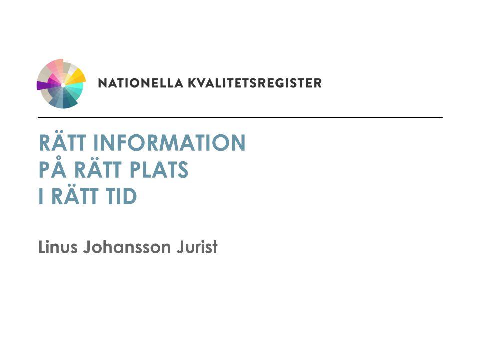 RÄTT INFORMATION PÅ RÄTT PLATS I RÄTT TID Linus Johansson Jurist