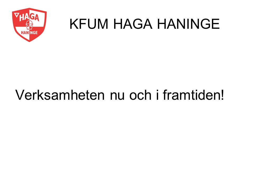 Syfte Haga Haninge skall bedriva basketboll i Haninge Kommun för barn, ungdomar och vuxna.