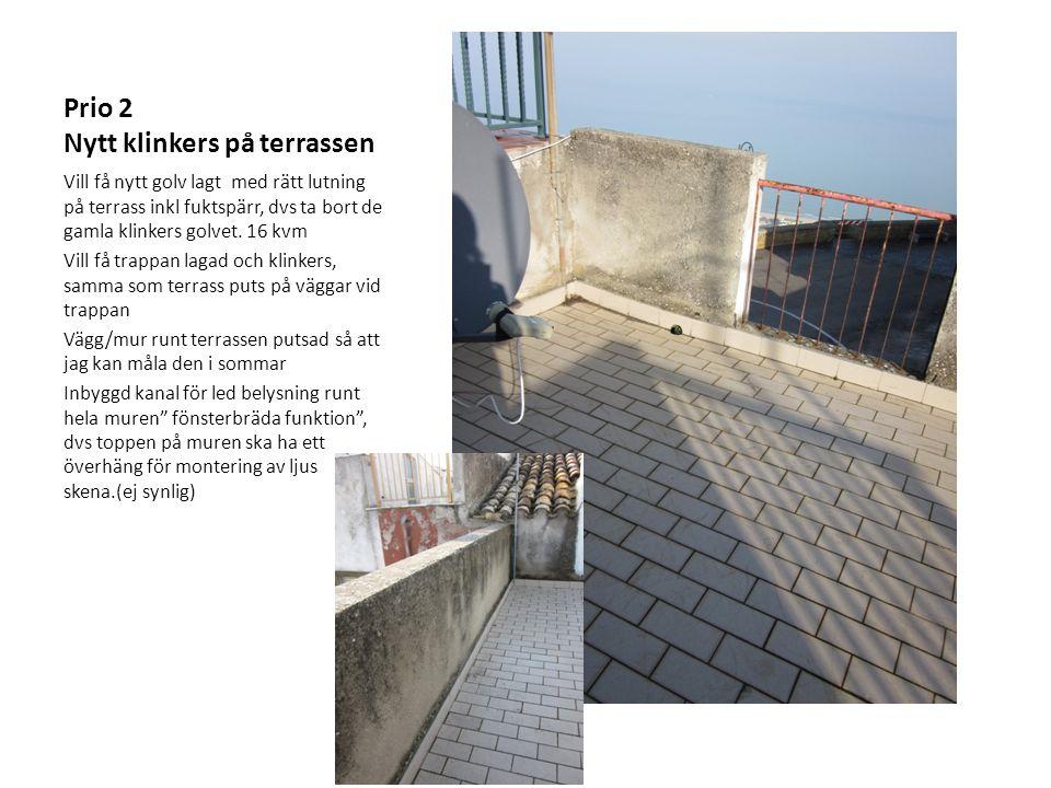 Prio 2 Nytt klinkers på terrassen Vill få nytt golv lagt med rätt lutning på terrass inkl fuktspärr, dvs ta bort de gamla klinkers golvet.