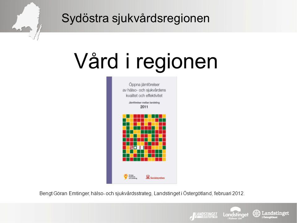 Vård i regionen Sydöstra sjukvårdsregionen Bengt Göran Emtinger, hälso- och sjukvårdsstrateg, Landstinget i Östergötland, februari 2012.