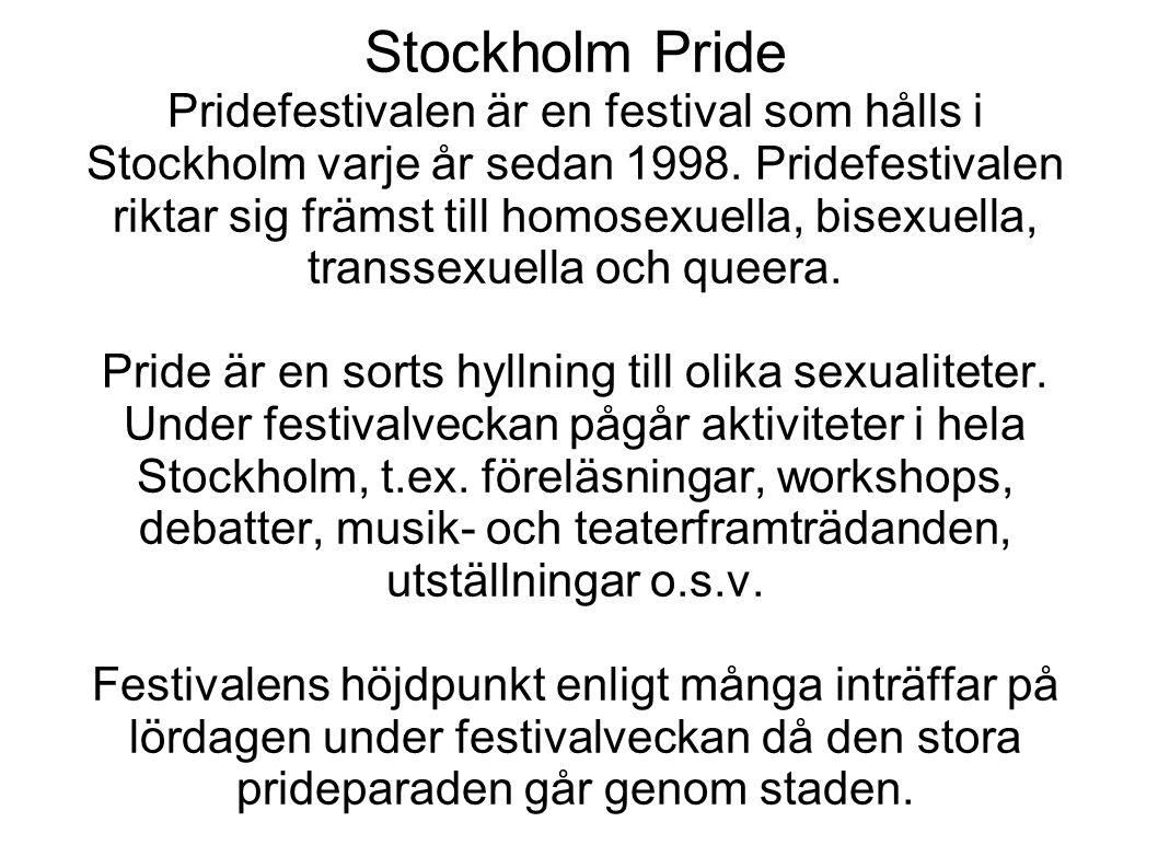 Stockholm Pride Pridefestivalen är en festival som hålls i Stockholm varje år sedan 1998. Pridefestivalen riktar sig främst till homosexuella, bisexue