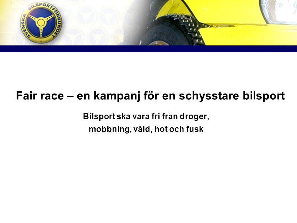 Fair race – en kampanj för en schysstare bilsport Bilsport ska vara fri från droger, mobbning, våld, hot och fusk