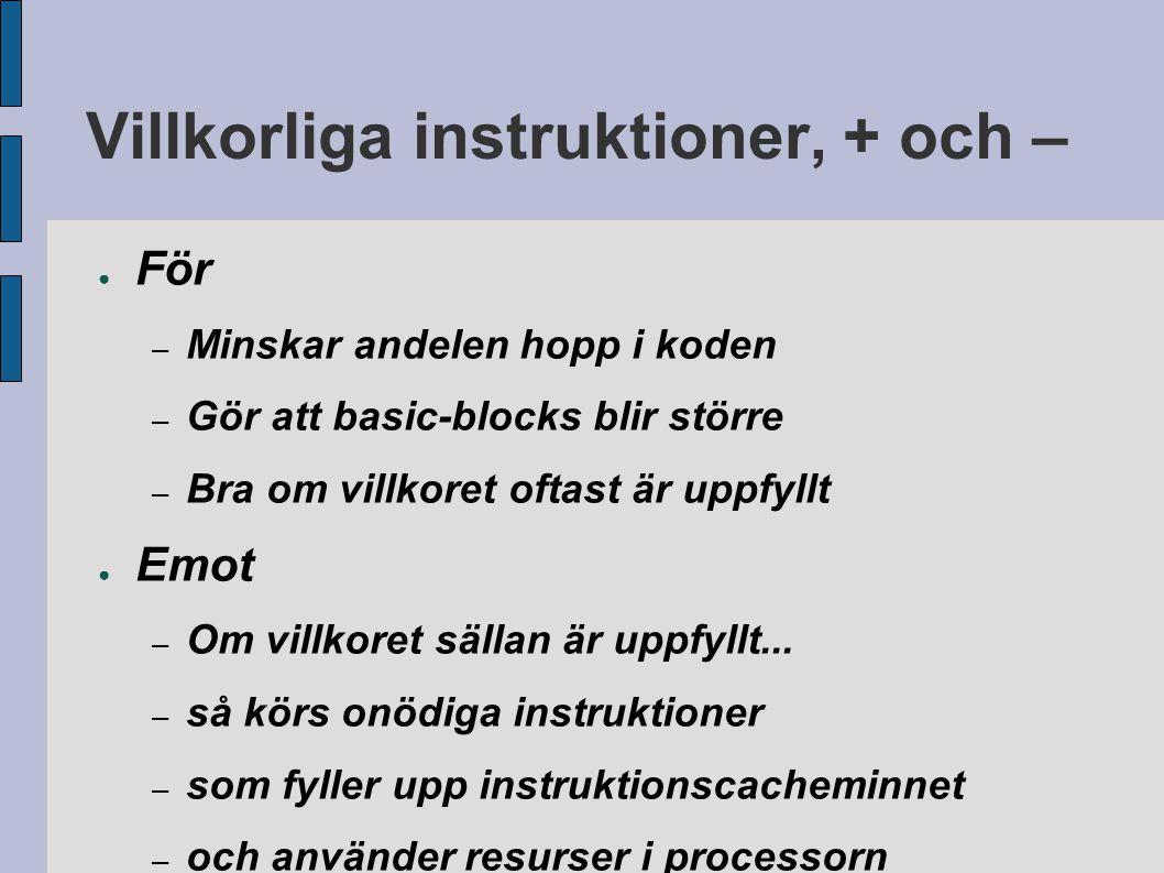 Villkorliga instruktioner, + och – ● För – Minskar andelen hopp i koden – Gör att basic-blocks blir större – Bra om villkoret oftast är uppfyllt ● Emo