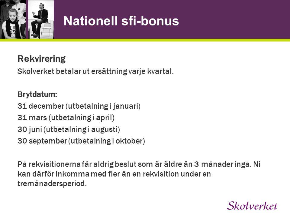Nationell sfi-bonus Rekvirering Skolverket betalar ut ersättning varje kvartal.
