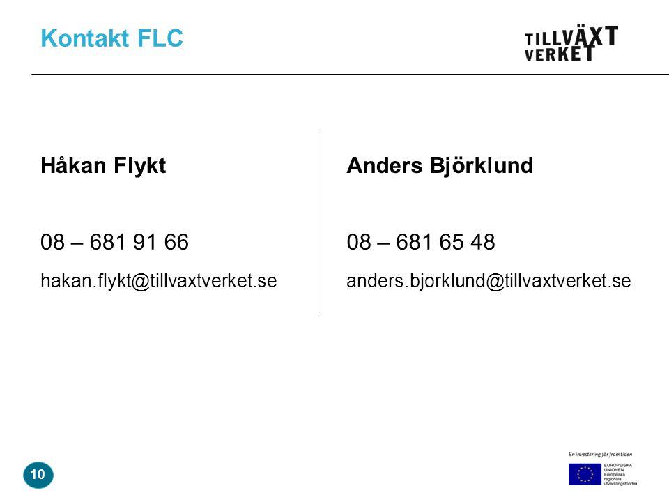 Kontakt FLC Håkan Flykt 08 – 681 91 66 hakan.flykt@tillvaxtverket.se Anders Björklund 08 – 681 65 48 anders.bjorklund@tillvaxtverket.se 10