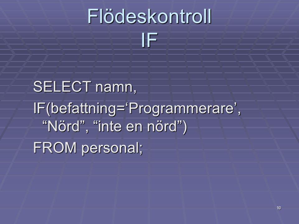 "10 Flödeskontroll IF SELECT namn, IF(befattning='Programmerare', ""Nörd"", ""inte en nörd"") FROM personal;"