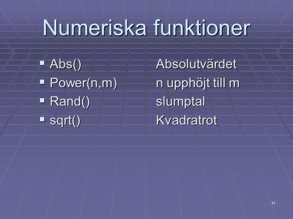 14 Numeriska funktioner  Abs()Absolutvärdet  Power(n,m)n upphöjt till m  Rand()slumptal  sqrt()Kvadratrot