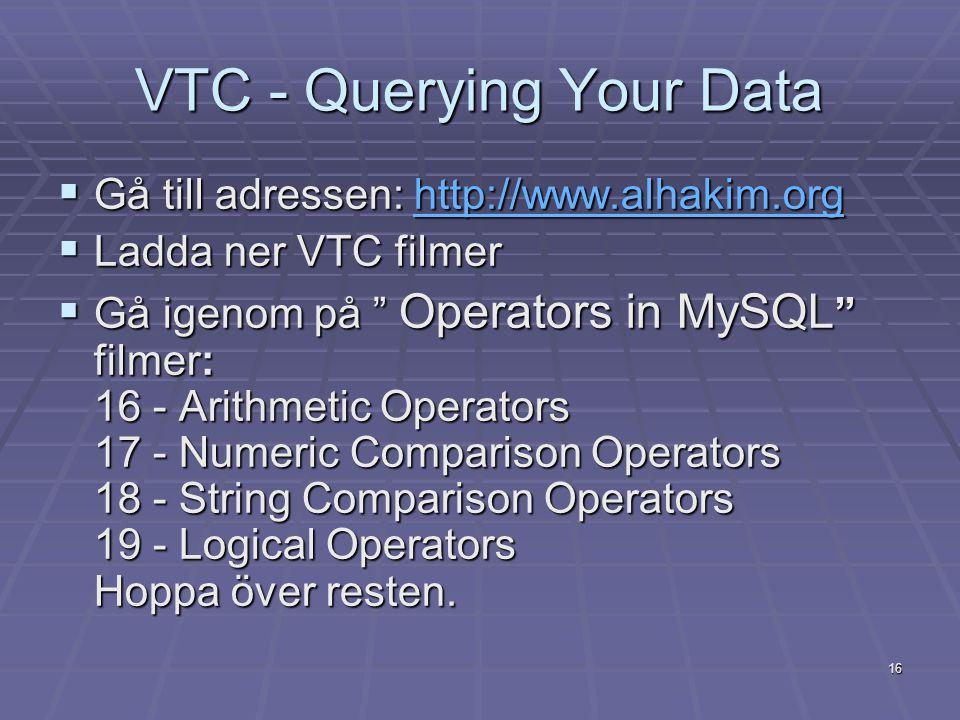 16 VTC - Querying Your Data  Gå till adressen: http://www.alhakim.org http://www.alhakim.org  Ladda ner VTC filmer  Gå igenom på Operators in MySQL filmer: 16 - Arithmetic Operators 17 - Numeric Comparison Operators 18 - String Comparison Operators 19 - Logical Operators Hoppa över resten.