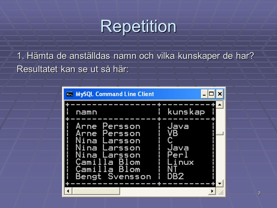 2 Repetition 1. Hämta de anställdas namn och vilka kunskaper de har? Resultatet kan se ut så här: