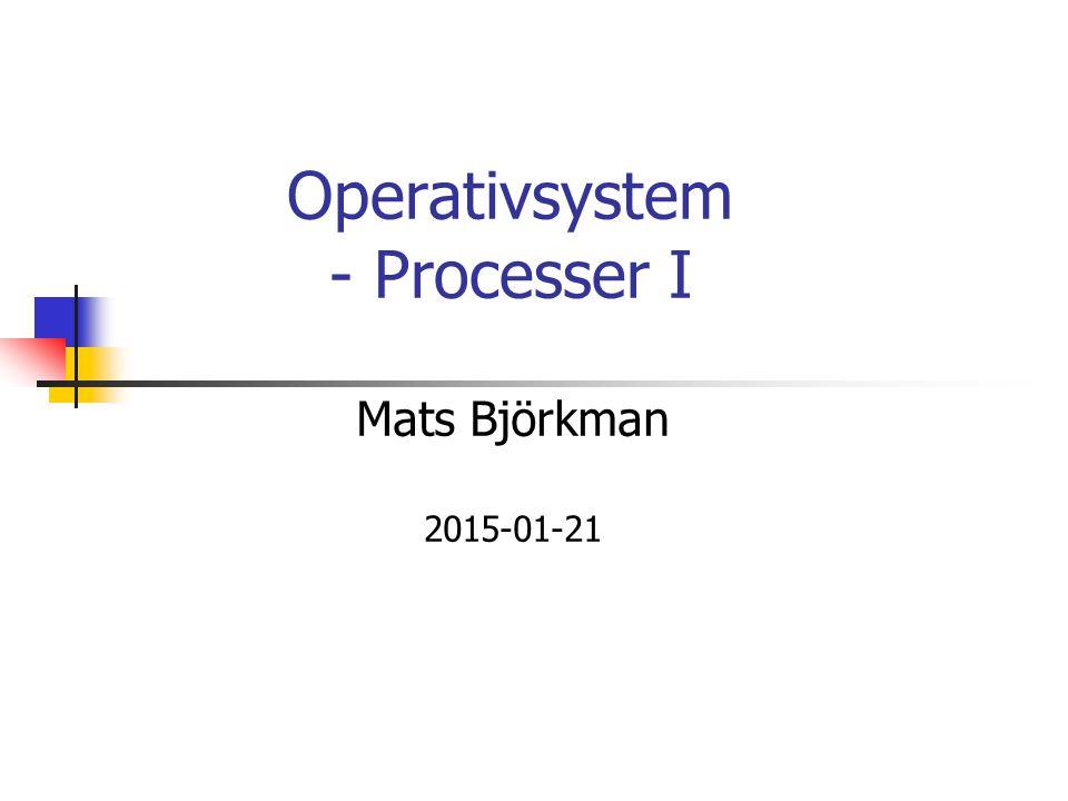 Operativsystem, © Mats Björkman, MDH 2 Innehåll Processer (föreläsning 2, den här) Processmodell Processtillstånd Trådar Processkommunikation (föreläsning 3) Semaforer Monitorer Meddelandesystem Skedulering/schemaläggning (föreläsning 4) Kriterier för en skedulerare Skeduleringsalgoritmer