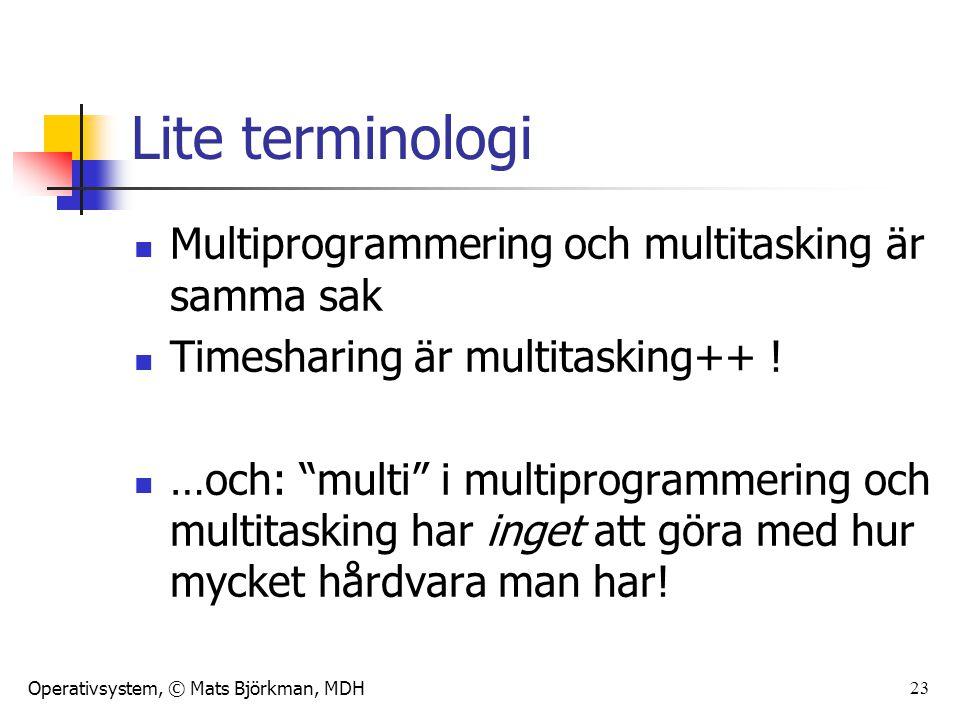 """Operativsystem, © Mats Björkman, MDH 23 Lite terminologi Multiprogrammering och multitasking är samma sak Timesharing är multitasking++ ! …och: """"multi"""