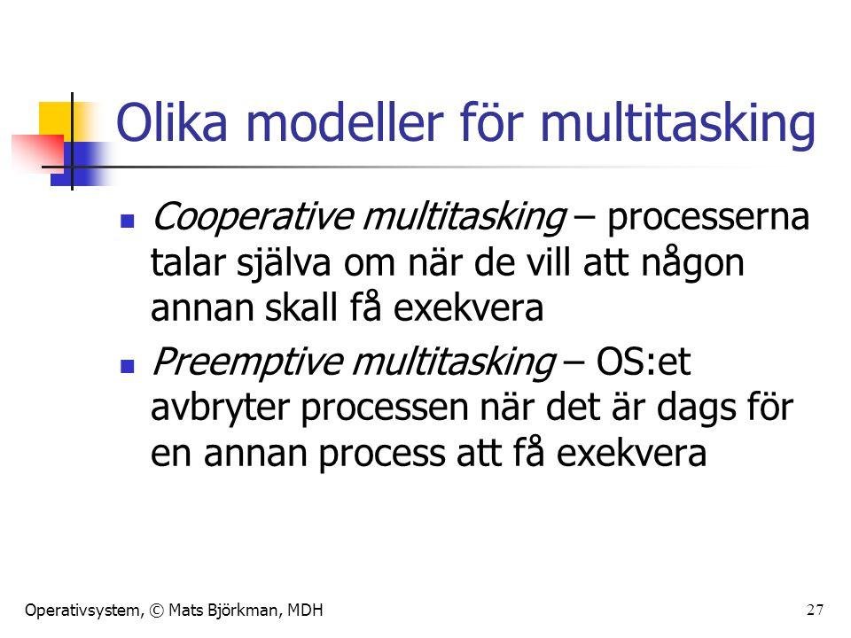 Operativsystem, © Mats Björkman, MDH 28 Cooperative multitasking Vanligast i små system (typ inbyggda system) när man har full koll på vilka processer som exekverar Enkelt, processen säger själv till när den vill lämna ifrån sig processorn Mycket felkänsligt och säkerhetskänsligt!