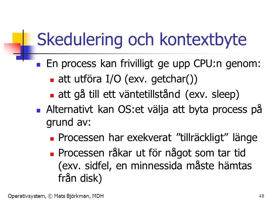 Operativsystem, © Mats Björkman, MDH Skedulering och kontextbyte En process kan frivilligt ge upp CPU:n genom: att utföra I/O (exv. getchar()) att gå