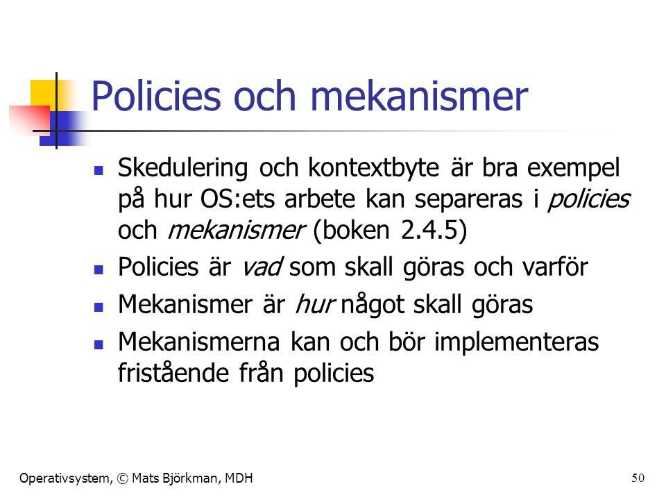 Operativsystem, © Mats Björkman, MDH Skedulering och kontextbyte I exemplet skedulering och kontextbyte: Policies är till exempel: Hur länge skall en process få exekvera innan den blir avbruten.