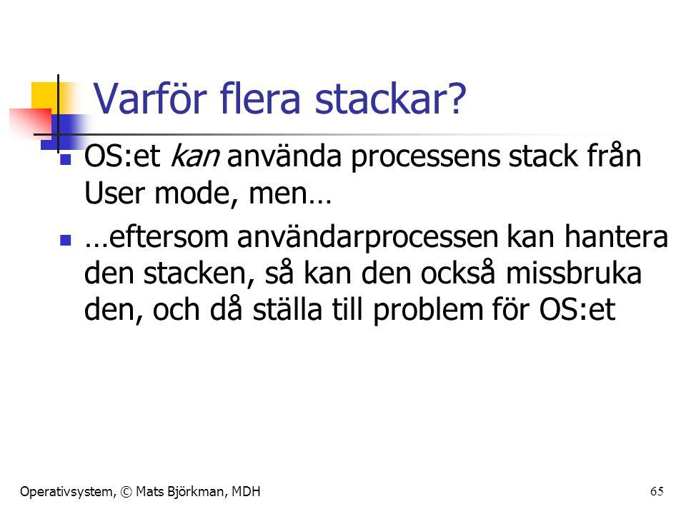 Operativsystem, © Mats Björkman, MDH Varför flera stackar? OS:et kan använda processens stack från User mode, men… …eftersom användarprocessen kan han