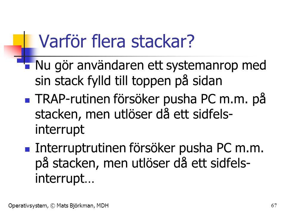 Operativsystem, © Mats Björkman, MDH Varför flera stackar? Nu gör användaren ett systemanrop med sin stack fylld till toppen på sidan TRAP-rutinen för