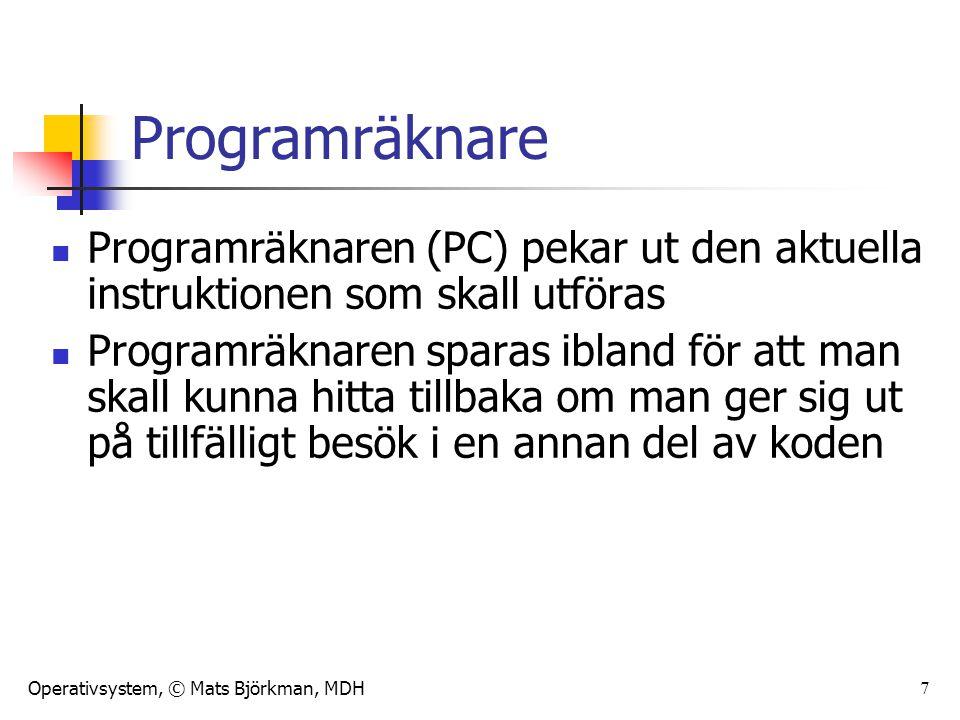 Operativsystem, © Mats Björkman, MDH 7 Programräknare Programräknaren (PC) pekar ut den aktuella instruktionen som skall utföras Programräknaren spara