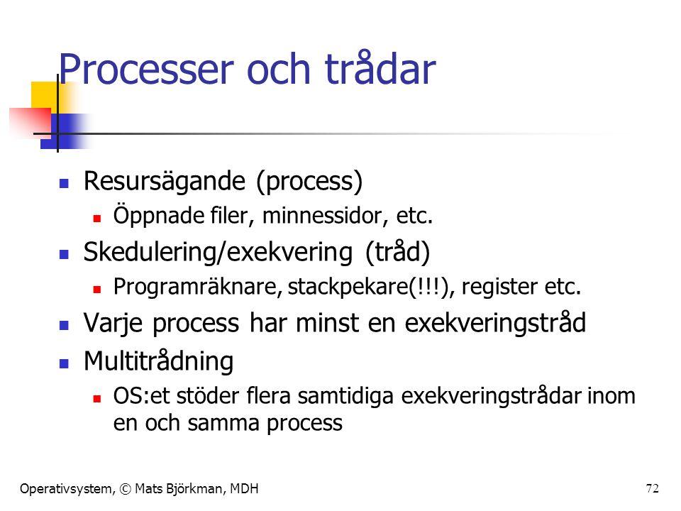Operativsystem, © Mats Björkman, MDH Processer kontra trådar Process En adressrymd där processen exekverar Skyddas av OS:et mot andra processer vad gäller minne, filer, I/O etc.