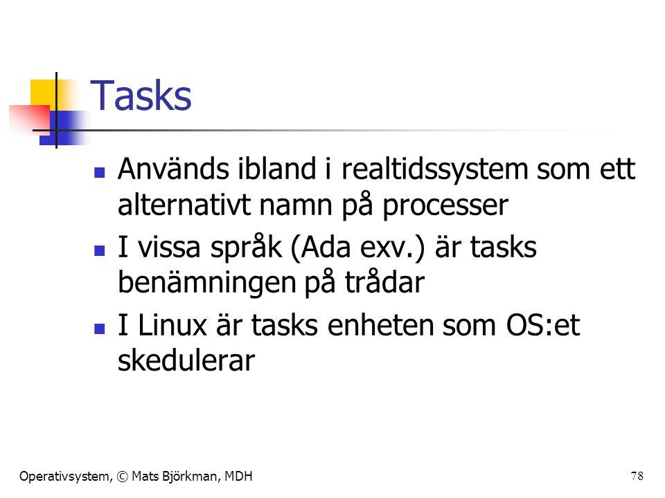 Operativsystem, © Mats Björkman, MDH 78 Tasks Används ibland i realtidssystem som ett alternativt namn på processer I vissa språk (Ada exv.) är tasks