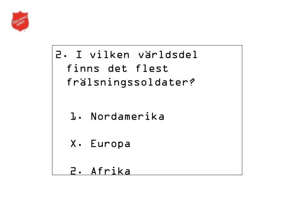 3.I ett av de här länderna finns just nu svenskar som arbetar för Frälsningsarmén.