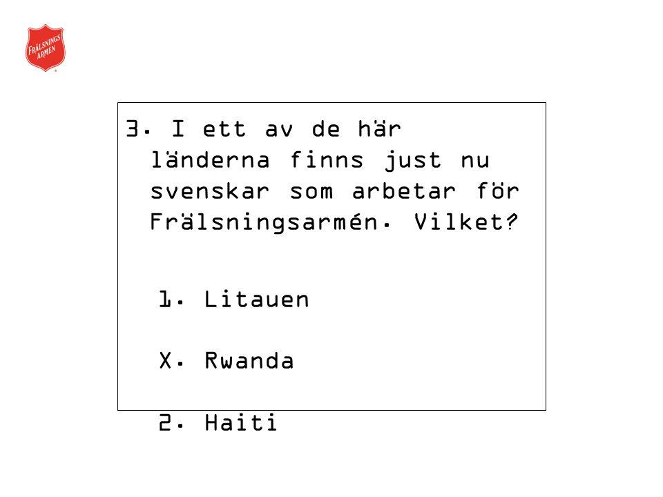 3. I ett av de här länderna finns just nu svenskar som arbetar för Frälsningsarmén.